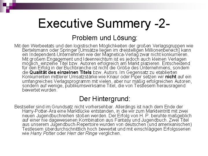 Executive Summery -2 Problem und Lösung: Mit den Werbeetats und den logistischen Möglichkeiten der