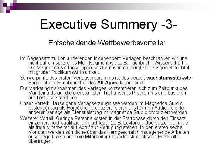 Executive Summery -3 Entscheidende Wettbewerbsvorteile: Im Gegensatz zu konkurrierenden Independent-Verlagen beschränken wir uns nicht
