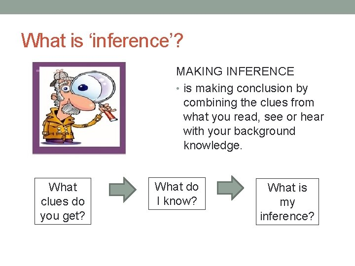 What is 'inference'? MAKING INFERENCE • is making conclusion by combining the clues from