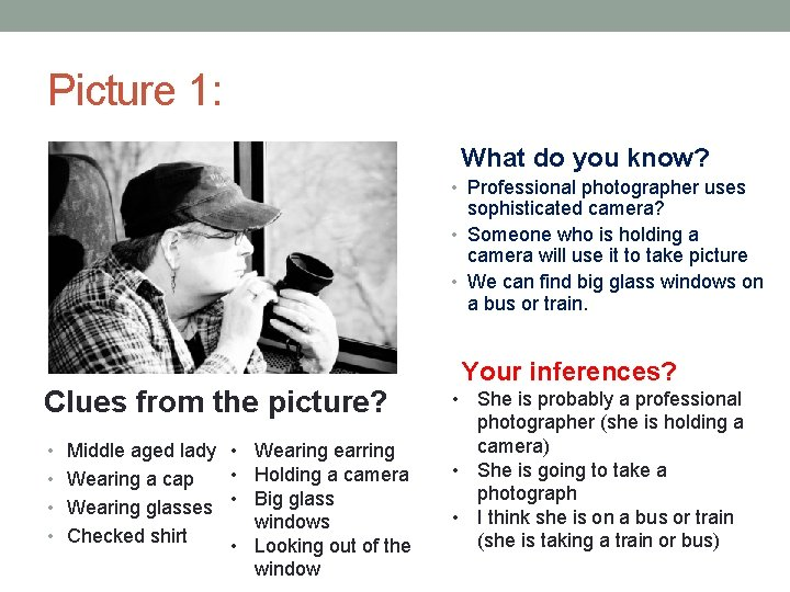 Picture 1: What do you know? • Professional photographer uses sophisticated camera? • Someone