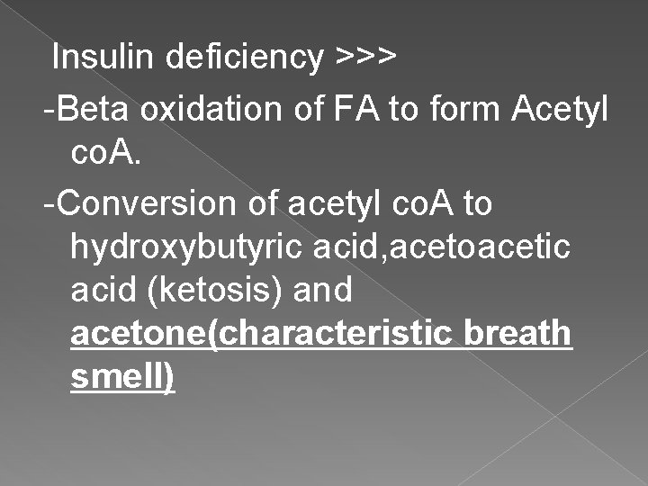 Insulin deficiency >>> -Beta oxidation of FA to form Acetyl co. A. -Conversion of