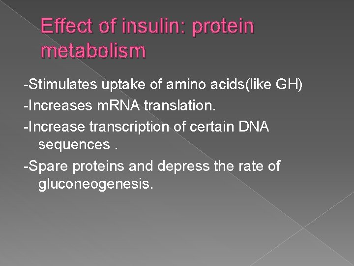 Effect of insulin: protein metabolism -Stimulates uptake of amino acids(like GH) -Increases m. RNA