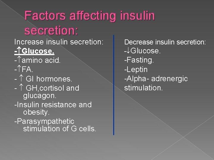 Factors affecting insulin secretion: Increase insulin secretion: - Glucose. - amino acid. - FA.
