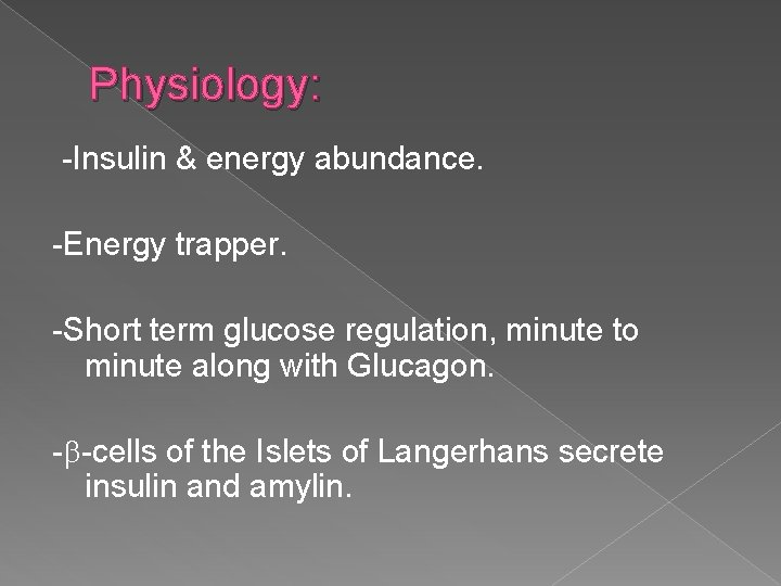 Physiology: -Insulin & energy abundance. -Energy trapper. -Short term glucose regulation, minute to minute