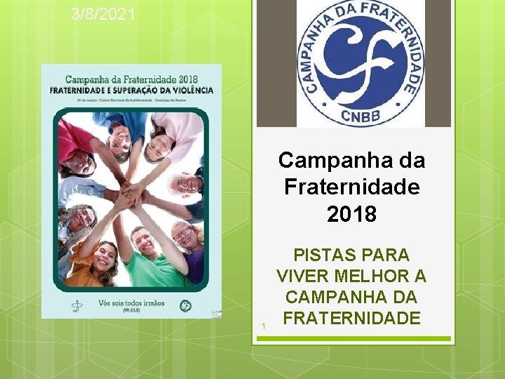 3/8/2021 Campanha da Fraternidade 2018 1 PISTAS PARA VIVER MELHOR A CAMPANHA DA FRATERNIDADE
