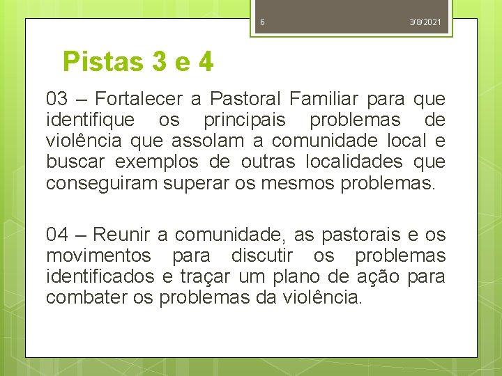 6 3/8/2021 Pistas 3 e 4 03 – Fortalecer a Pastoral Familiar para que