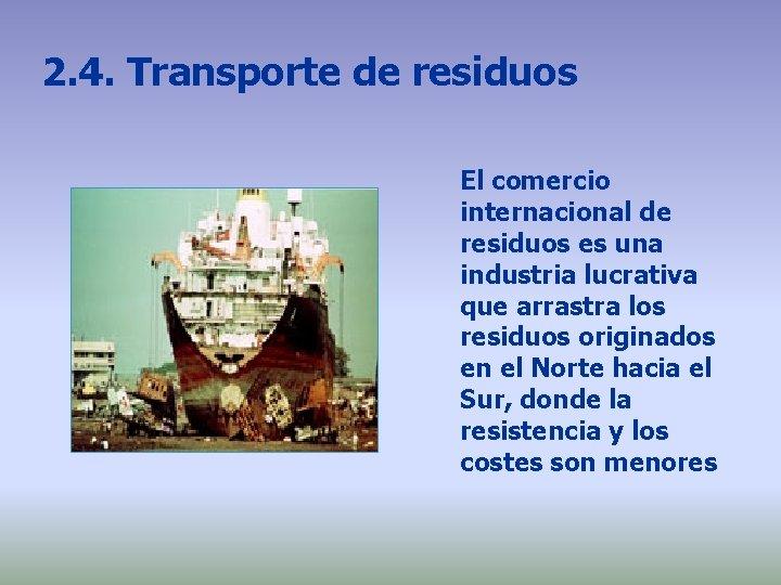2. 4. Transporte de residuos El comercio internacional de residuos es una industria lucrativa