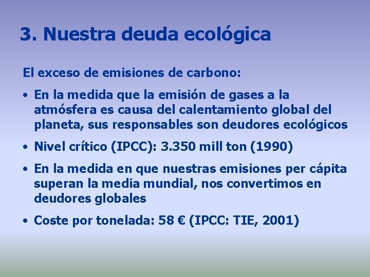 3. Nuestra deuda ecológica El exceso de emisiones de carbono: • En la medida