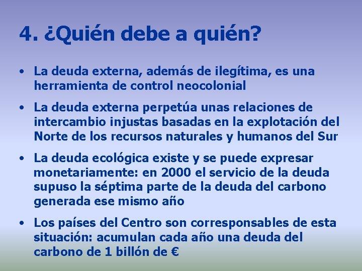 4. ¿Quién debe a quién? • La deuda externa, además de ilegítima, es una