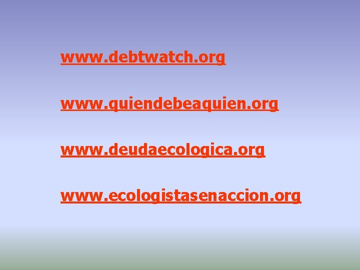 www. debtwatch. org www. quiendebeaquien. org www. deudaecologica. org www. ecologistasenaccion. org