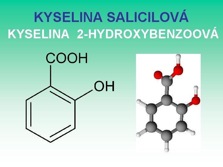 KYSELINA SALICILOVÁ KYSELINA 2 -HYDROXYBENZOOVÁ