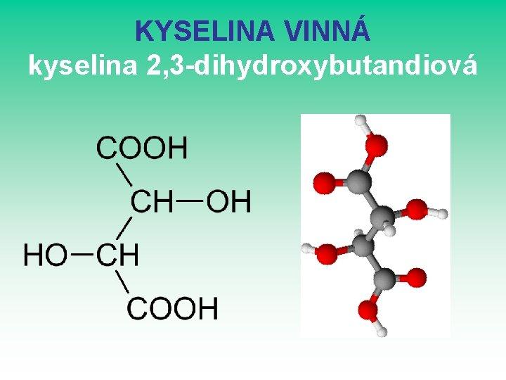 KYSELINA VINNÁ kyselina 2, 3 -dihydroxybutandiová