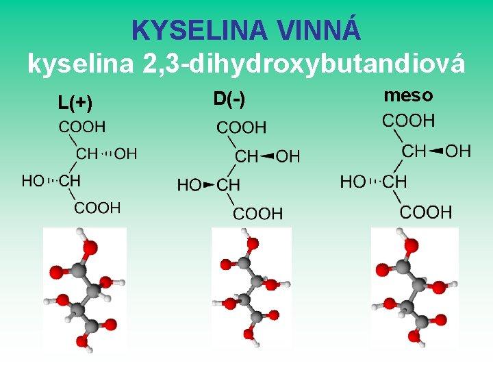 KYSELINA VINNÁ kyselina 2, 3 -dihydroxybutandiová L(+) D(-) meso