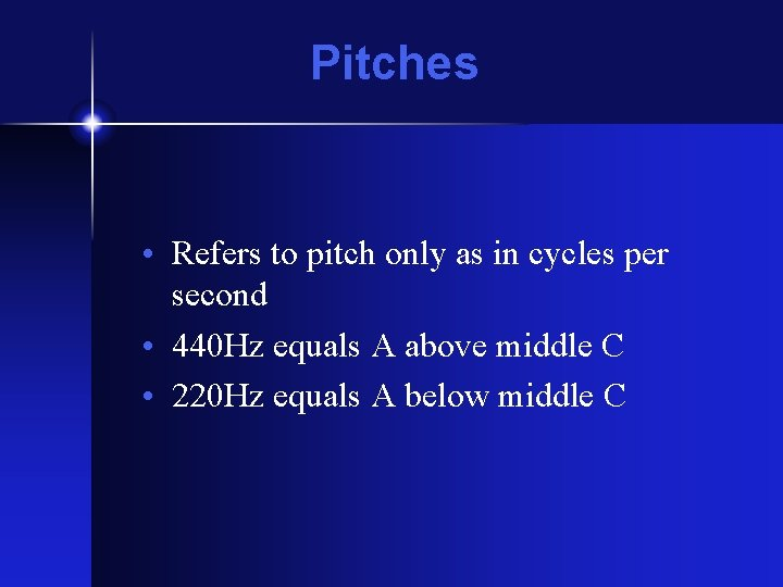 Pitches • Refers to pitch only as in cycles per second • 440 Hz