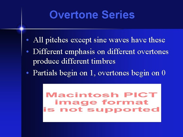 Overtone Series • All pitches except sine waves have these • Different emphasis on