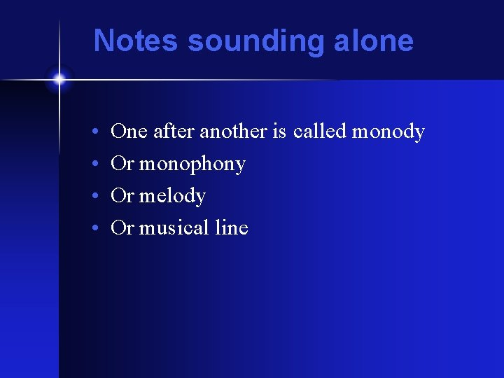 Notes sounding alone • • One after another is called monody Or monophony Or