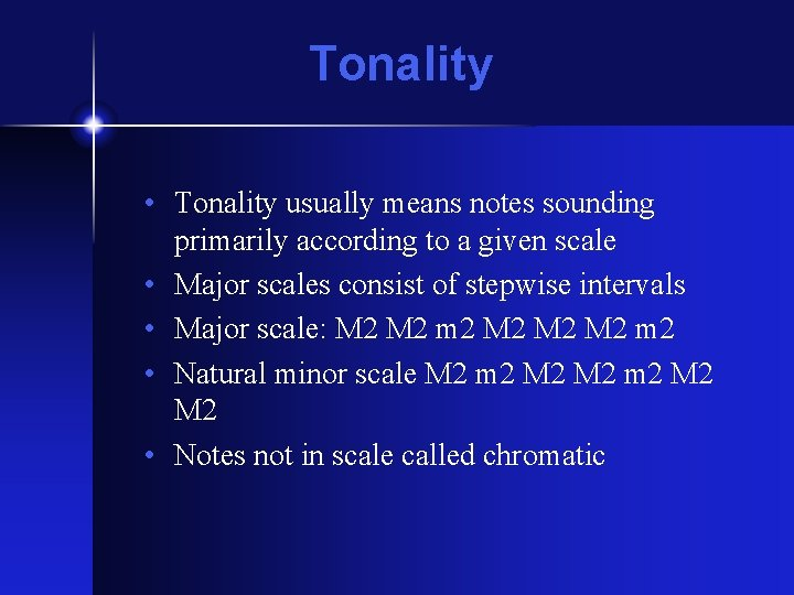 Tonality • Tonality usually means notes sounding primarily according to a given scale •