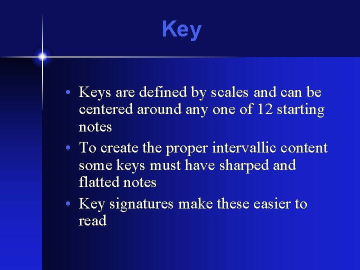 Key • Keys are defined by scales and can be centered around any one