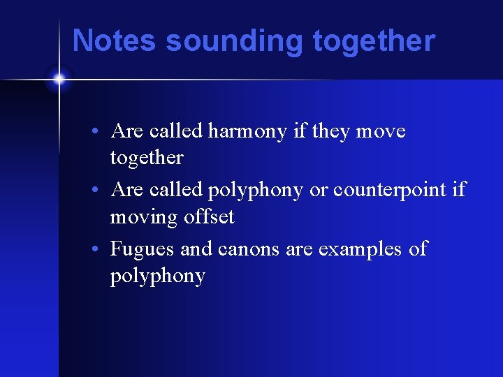 Notes sounding together • Are called harmony if they move together • Are called