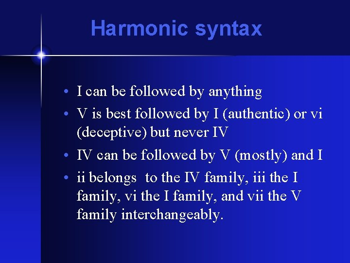 Harmonic syntax • I can be followed by anything • V is best followed