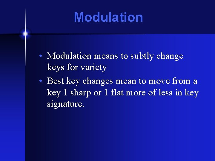 Modulation • Modulation means to subtly change keys for variety • Best key changes