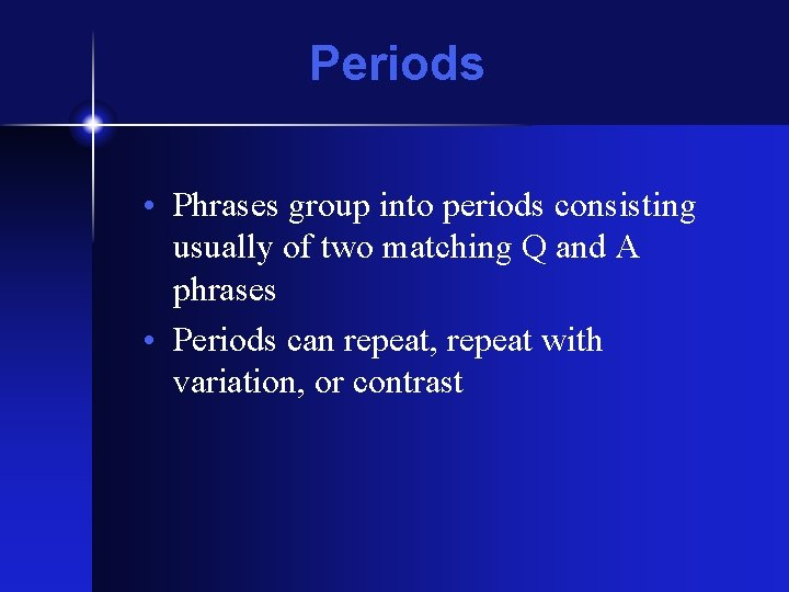 Periods • Phrases group into periods consisting usually of two matching Q and A