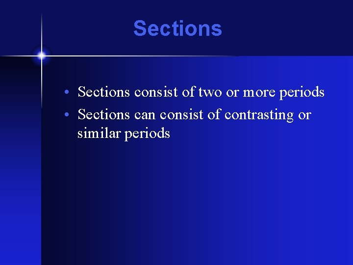 Sections • Sections consist of two or more periods • Sections can consist of