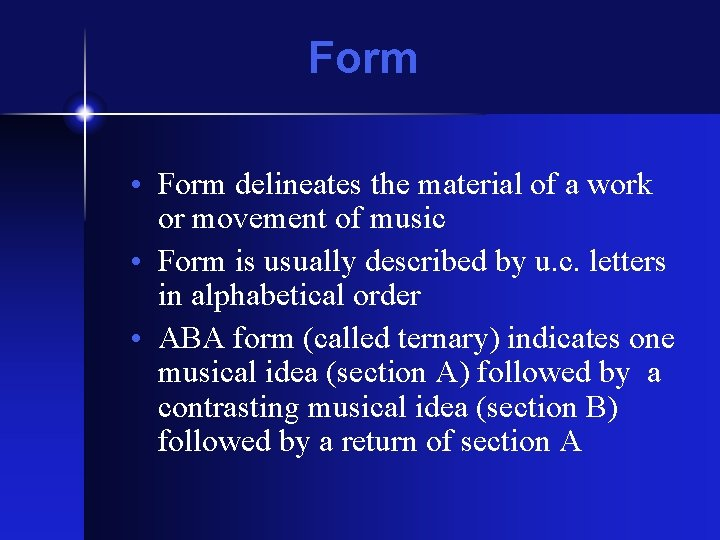 Form • Form delineates the material of a work or movement of music •