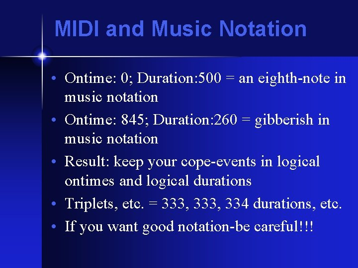 MIDI and Music Notation • Ontime: 0; Duration: 500 = an eighth-note in music