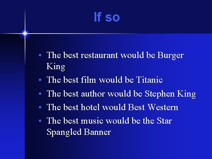 If so • The best restaurant would be Burger King • The best film
