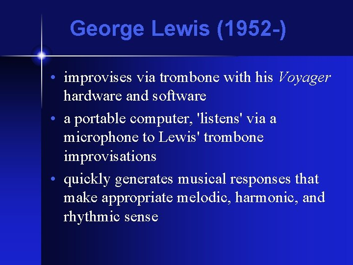 George Lewis (1952 -) • improvises via trombone with his Voyager hardware and software