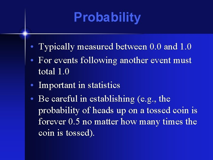 Probability • Typically measured between 0. 0 and 1. 0 • For events following