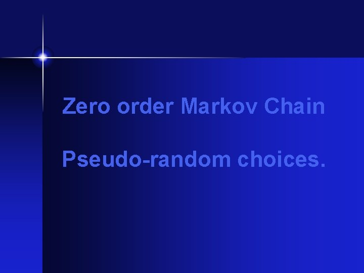 Zero order Markov Chain Pseudo-random choices.