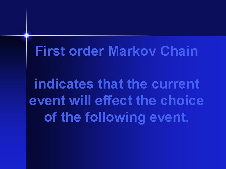 First order Markov Chain indicates that the current event will effect the choice of