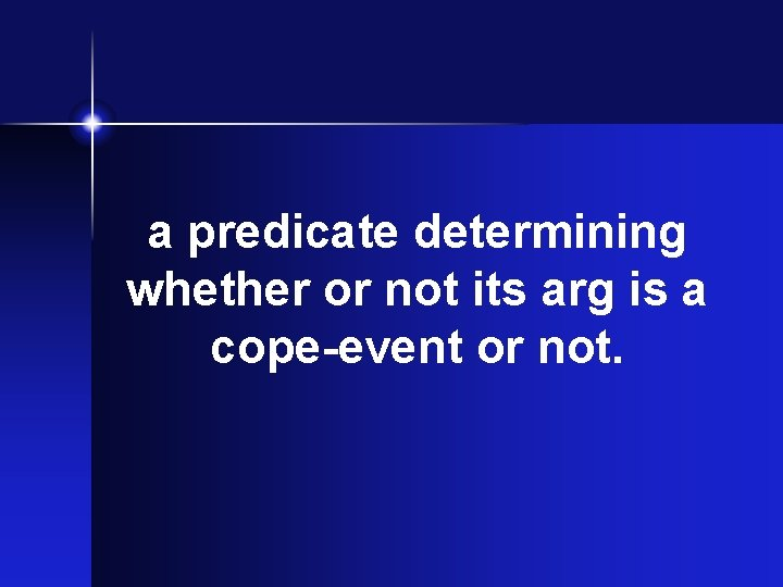 a predicate determining whether or not its arg is a cope-event or not.