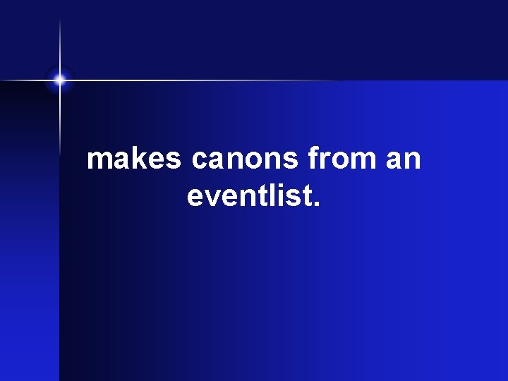 makes canons from an eventlist.