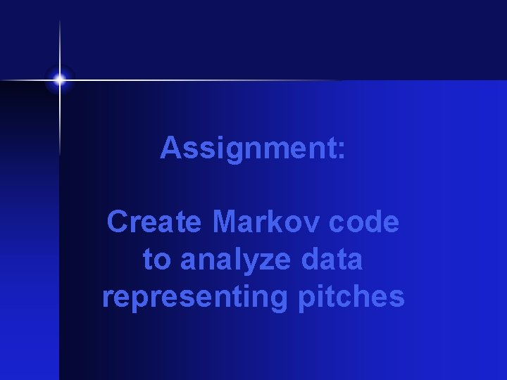 Assignment: Create Markov code to analyze data representing pitches