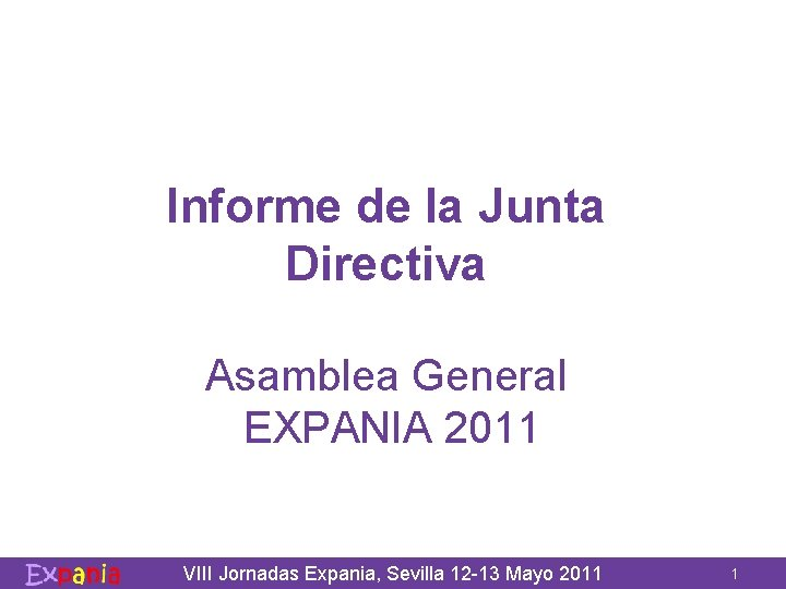 Informe de la Junta Directiva Asamblea General EXPANIA 2011 VIII Jornadas Expania, Sevilla 12