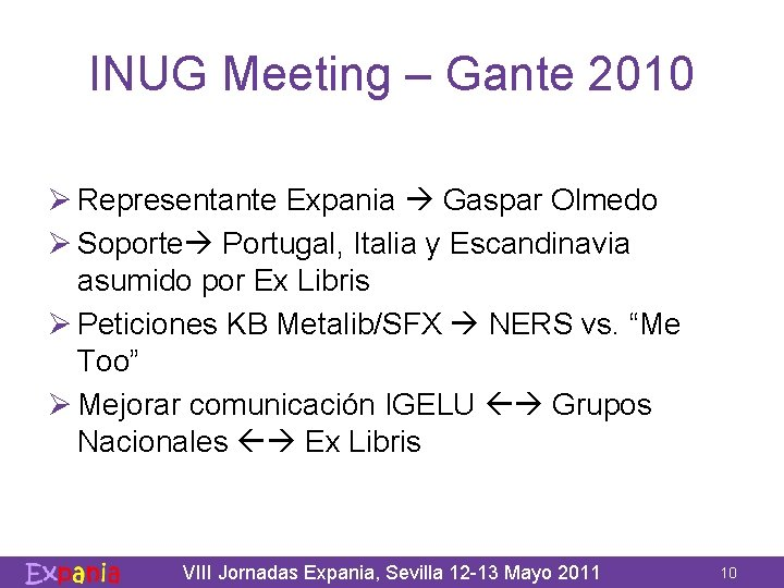 INUG Meeting – Gante 2010 Ø Representante Expania Gaspar Olmedo Ø Soporte Portugal, Italia