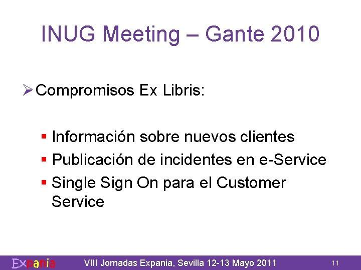 INUG Meeting – Gante 2010 Ø Compromisos Ex Libris: § Información sobre nuevos clientes