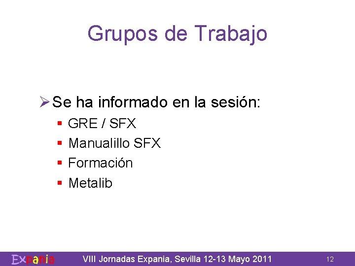 Grupos de Trabajo Ø Se ha informado en la sesión: § § GRE /
