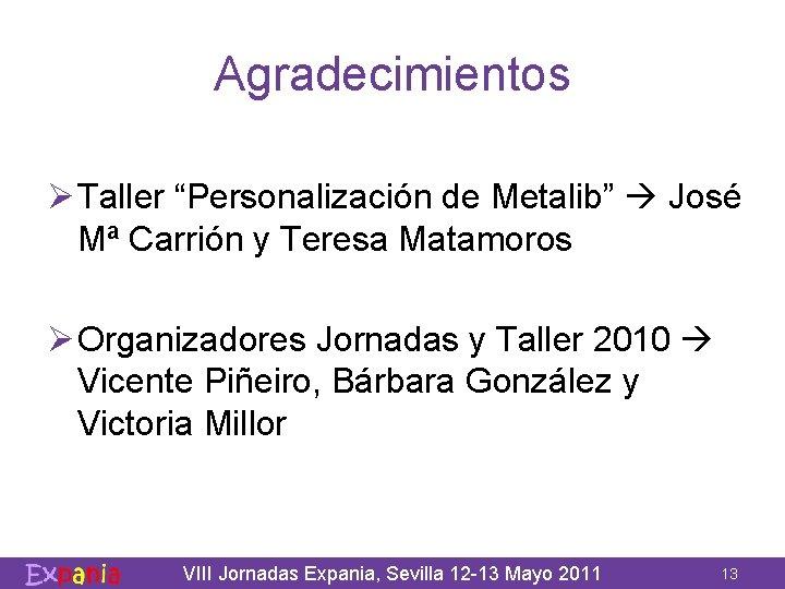 """Agradecimientos Ø Taller """"Personalización de Metalib"""" José Mª Carrión y Teresa Matamoros Ø Organizadores"""