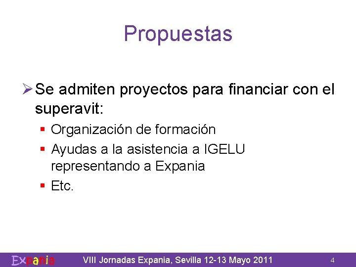 Propuestas Ø Se admiten proyectos para financiar con el superavit: § Organización de formación