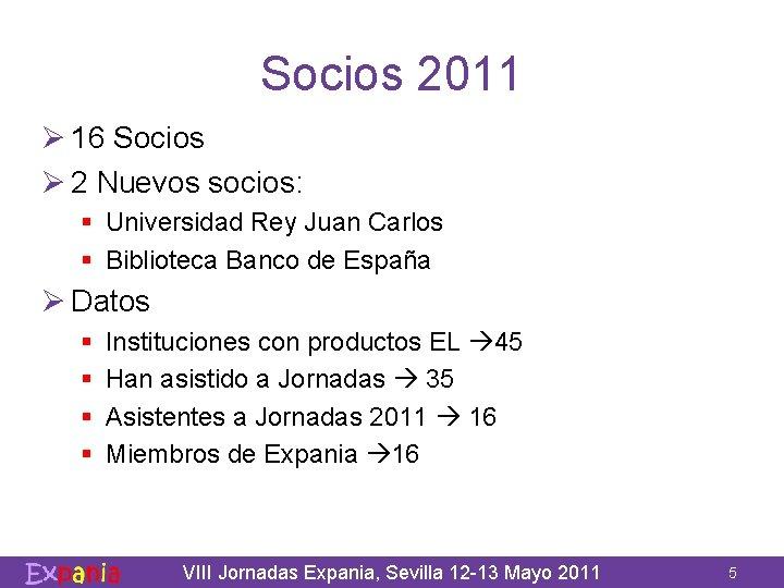 Socios 2011 Ø 16 Socios Ø 2 Nuevos socios: § Universidad Rey Juan Carlos