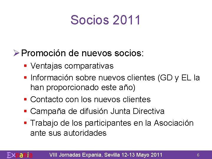 Socios 2011 Ø Promoción de nuevos socios: § Ventajas comparativas § Información sobre nuevos