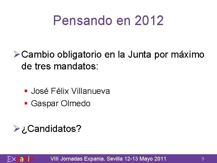 Pensando en 2012 Ø Cambio obligatorio en la Junta por máximo de tres mandatos: