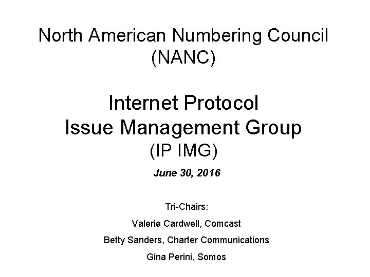 North American Numbering Council (NANC) Internet Protocol Issue Management Group (IP IMG) June 30,