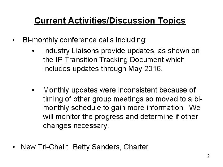 Current Activities/Discussion Topics • Bi-monthly conference calls including: • Industry Liaisons provide updates, as