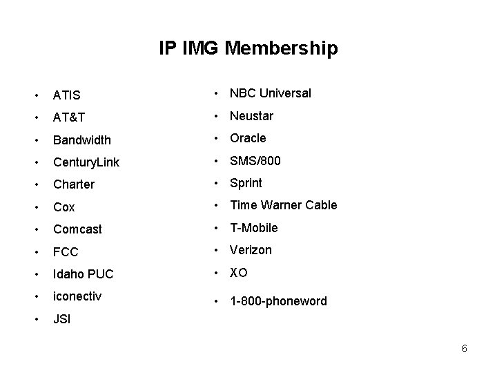 IP IMG Membership • ATIS • NBC Universal • AT&T • Neustar • Bandwidth
