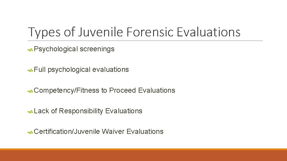 Types of Juvenile Forensic Evaluations Psychological Full screenings psychological evaluations Competency/Fitness Lack to Proceed